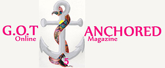 Welcome to G.O.T Anchored Online Magazine